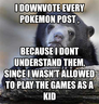 i downvote every pokemon post ,
