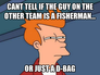 cant tell if the guy on the other team is a fisherman...