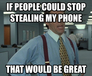 If people could stop stealing my phone