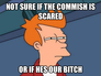 not sure if the commish is scared