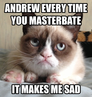 andrew every time you masterbate