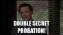 Double secret probation!